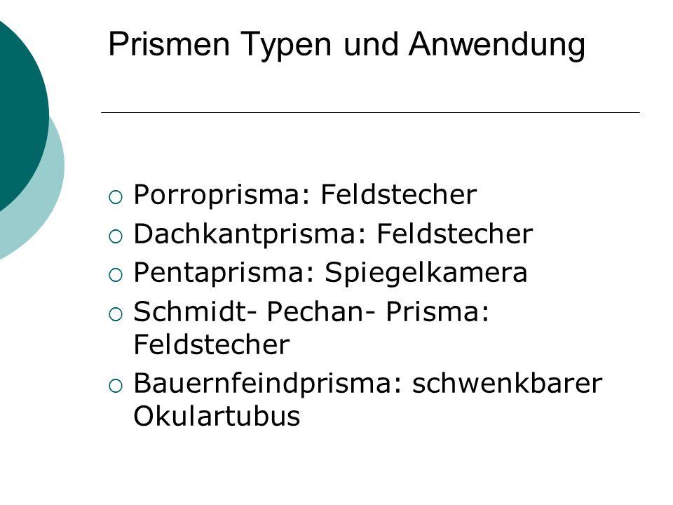Prismen Typen und Anwendung Porroprisma: Feldstecher Dachkantprisma: Feldstecher Pentaprisma: Spiegelkamera Schmidt- Pechan- Prisma: Feldstecher Bauer