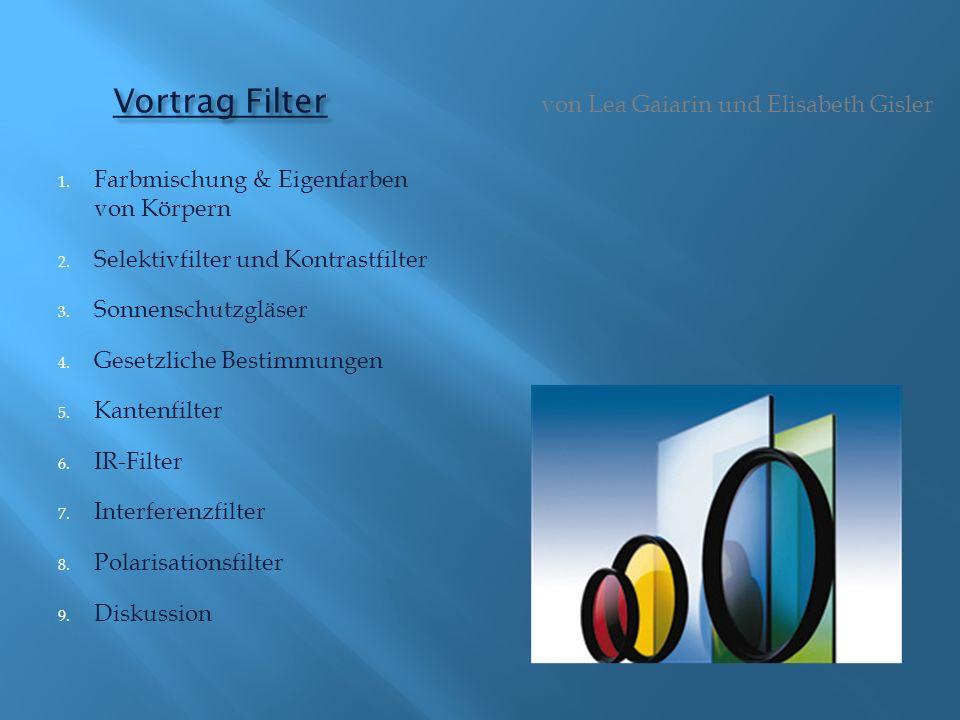 Vortrag Filter 1. Farbmischung & Eigenfarben von Körpern 2. Selektivfilter und Kontrastfilter 3. Sonnenschutzgläser 4. Gesetzliche Bestimmungen 5. Kan