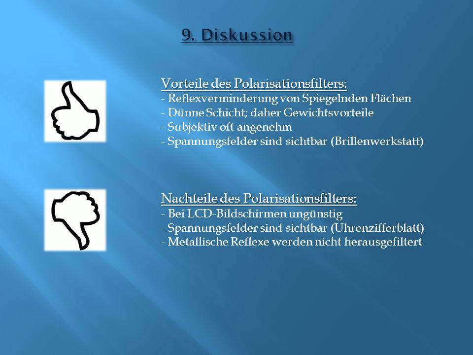 Vorteile des Polarisationsfilters: - Reflexverminderung von Spiegelnden Flächen - Dünne Schicht; daher Gewichtsvorteile - Subjektiv oft angenehm - Spa