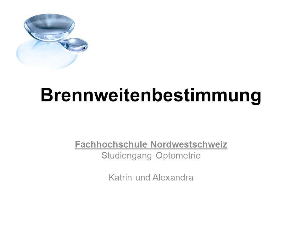 Brennweitenbestimmung Fachhochschule Nordwestschweiz Studiengang Optometrie Katrin und Alexandra