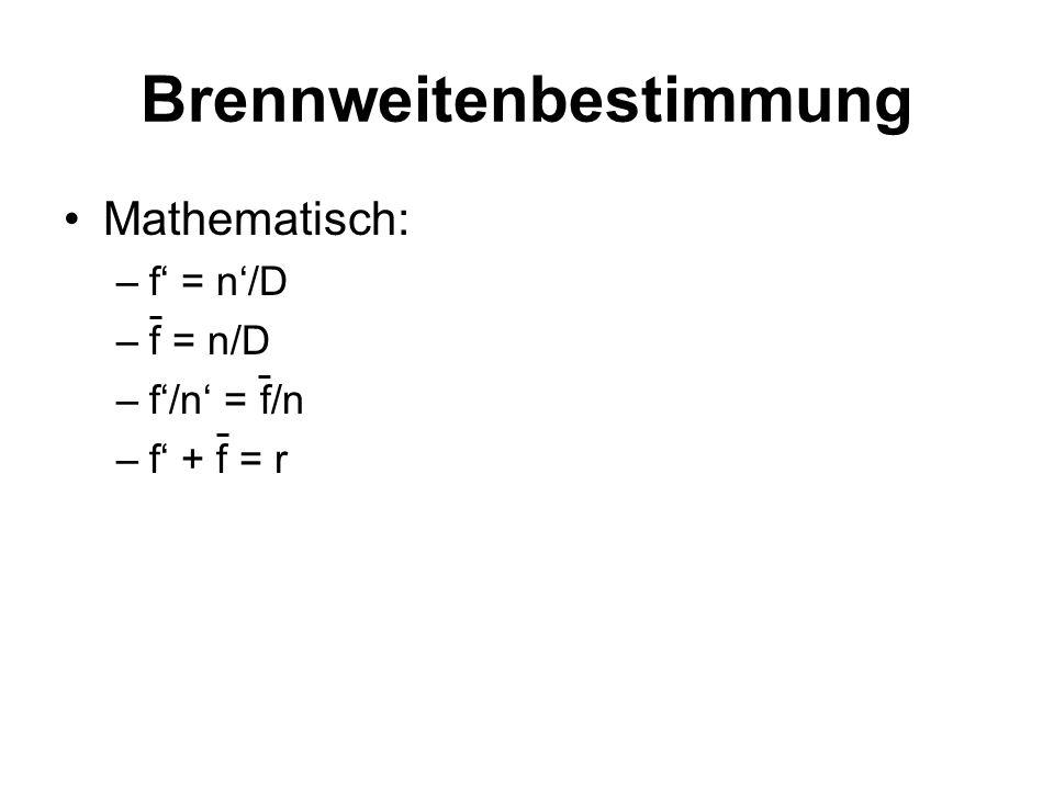 Brennweitenbestimmung Mathematisch: –f = n/D –f/n = f/n –f + f = r