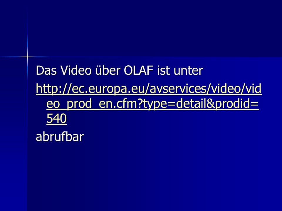 Das Video über OLAF ist unter http://ec.europa.eu/avservices/video/vid eo_prod_en.cfm?type=detail&prodid= 540 http://ec.europa.eu/avservices/video/vid