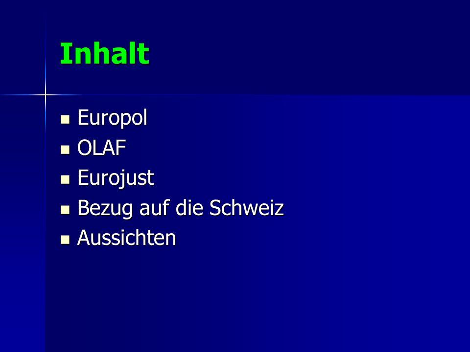 Inhalt Europol Europol OLAF OLAF Eurojust Eurojust Bezug auf die Schweiz Bezug auf die Schweiz Aussichten Aussichten