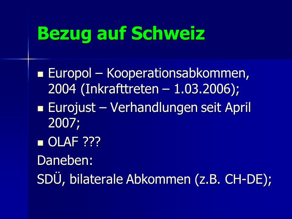 Bezug auf Schweiz Europol – Kooperationsabkommen, 2004 (Inkrafttreten – 1.03.2006); Europol – Kooperationsabkommen, 2004 (Inkrafttreten – 1.03.2006);