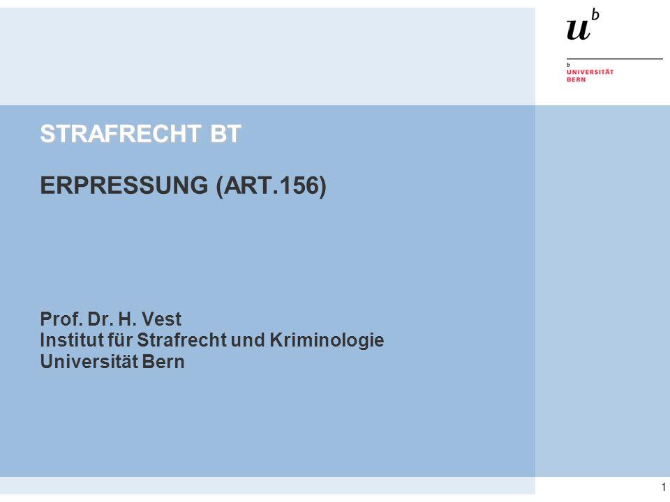 1 STRAFRECHT BT STRAFRECHT BT ERPRESSUNG (ART.156) Prof. Dr. H. Vest Institut für Strafrecht und Kriminologie Universität Bern