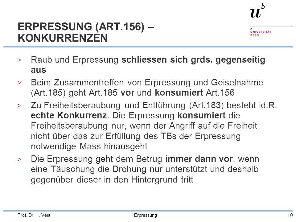 Erpressung 10 Prof. Dr. H. Vest ERPRESSUNG (ART.156) – KONKURRENZEN > Raub und Erpressung schliessen sich grds. gegenseitig aus > Beim Zusammentreffen