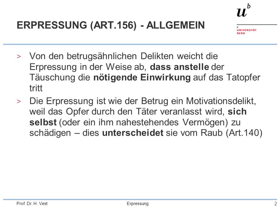 Erpressung 2 Prof. Dr. H. Vest ERPRESSUNG (ART.156) - ALLGEMEIN > Von den betrugsähnlichen Delikten weicht die Erpressung in der Weise ab, dass anstel