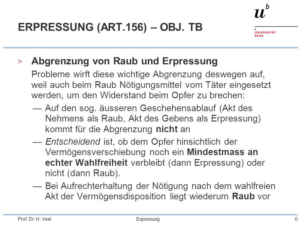 Erpressung 6 Prof. Dr. H. Vest ERPRESSUNG (ART.156) – OBJ. TB > Abgrenzung von Raub und Erpressung Probleme wirft diese wichtige Abgrenzung deswegen a