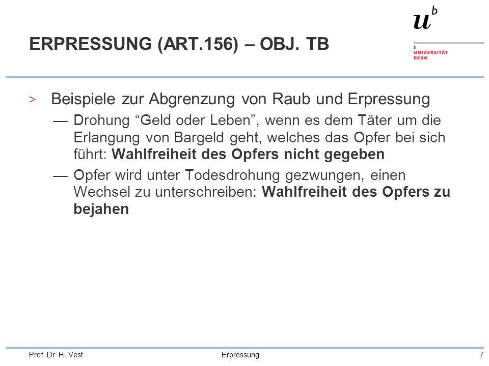 Erpressung 7 Prof. Dr. H. Vest ERPRESSUNG (ART.156) – OBJ. TB > Beispiele zur Abgrenzung von Raub und Erpressung Drohung Geld oder Leben, wenn es dem