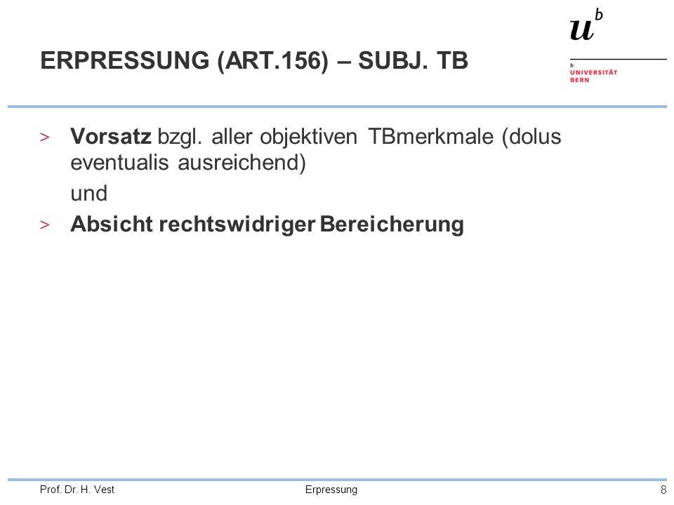 Erpressung 8 Prof. Dr. H. Vest ERPRESSUNG (ART.156) – SUBJ. TB > Vorsatz bzgl. aller objektiven TBmerkmale (dolus eventualis ausreichend) und > Absich