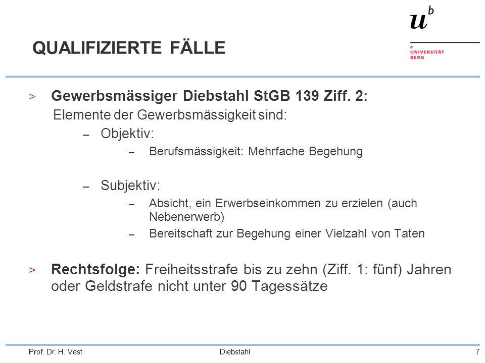 Diebstahl 7 Prof.Dr. H. Vest QUALIFIZIERTE FÄLLE > Gewerbsmässiger Diebstahl StGB 139 Ziff.