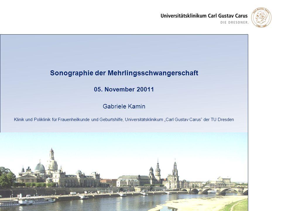 Sonographie der Mehrlingsschwangerschaft 05. November 20011 Gabriele Kamin Klinik und Poliklinik für Frauenheilkunde und Geburtshilfe, Universitätskli