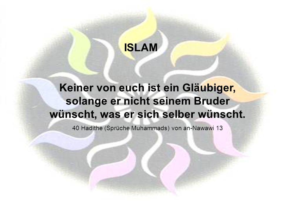 ISLAM Keiner von euch ist ein Gläubiger, solange er nicht seinem Bruder wünscht, was er sich selber wünscht. 40 Hadithe (Sprüche Muhammads) von an-Naw