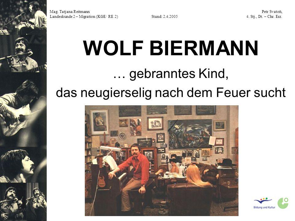 … gebranntes Kind, das neugierselig nach dem Feuer sucht WOLF BIERMANN Mag.