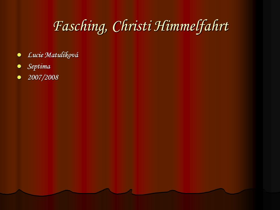 Fasching, Christi Himmelfahrt Lucie Matulíková Lucie Matulíková Septima Septima 2007/2008 2007/2008