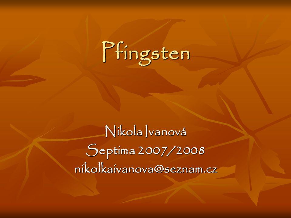 Pfingsten Nikola Ivanová Septima 2007/2008 nikolkaivanova@seznam.cz