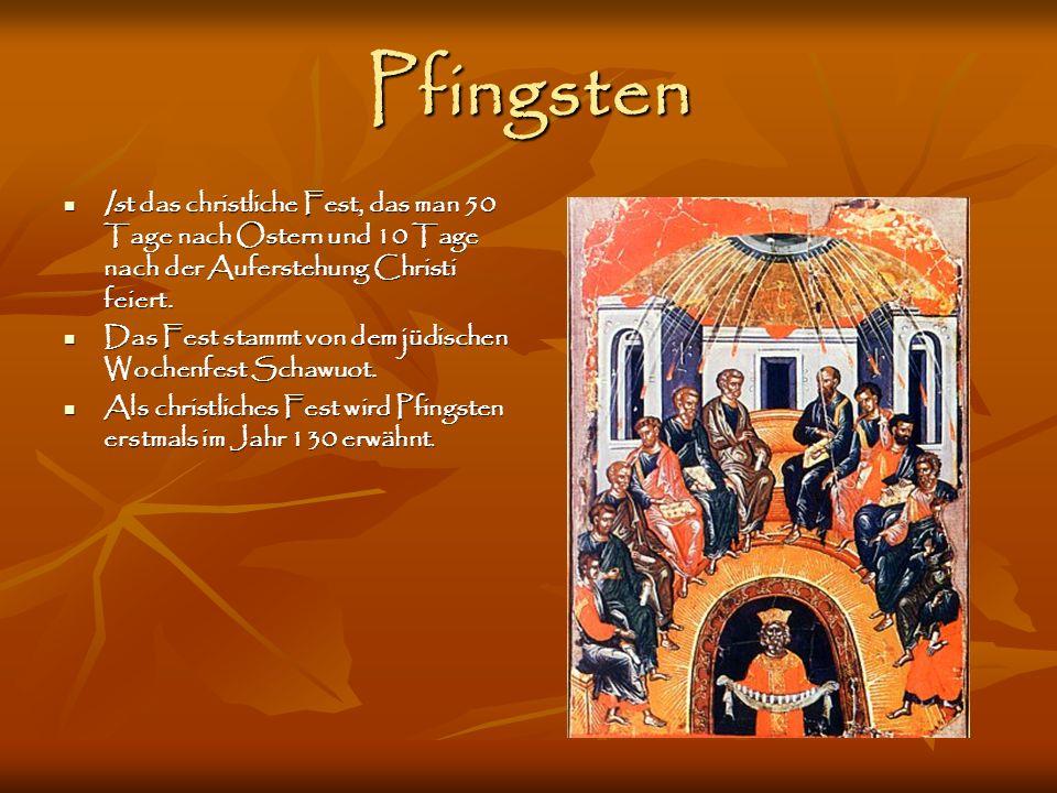 Pfingsten Ist das christliche Fest, das man 50 Tage nach Ostern und 10 Tage nach der Auferstehung Christi feiert. Ist das christliche Fest, das man 50