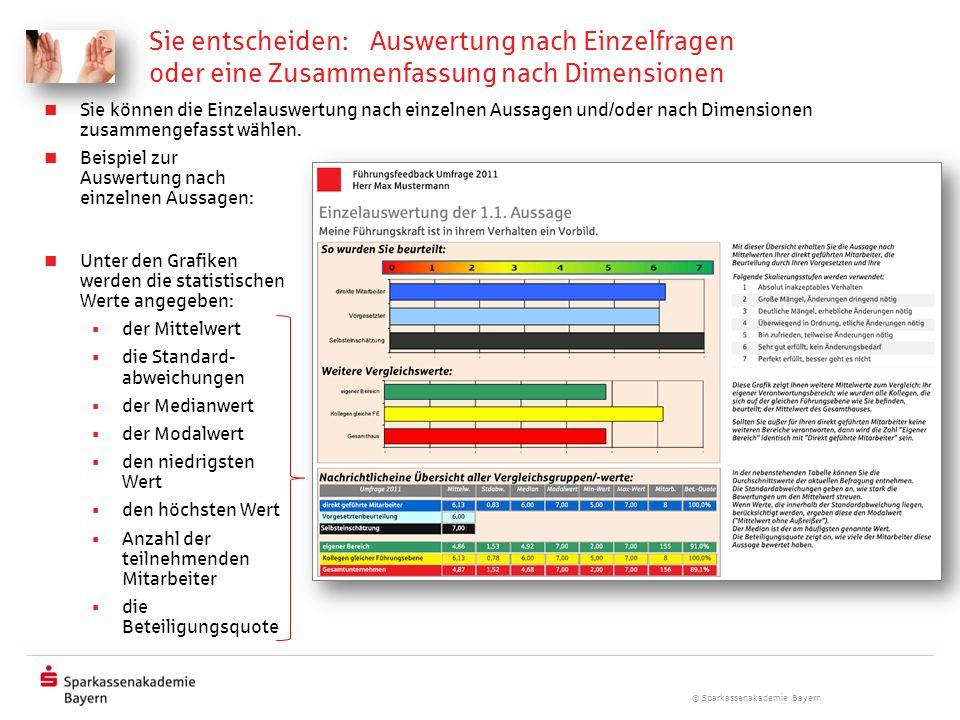 © Sparkassenakademie Bayern Sie entscheiden: Auswertung nach Einzelfragen oder eine Zusammenfassung nach Dimensionen Unter den Grafiken werden die sta