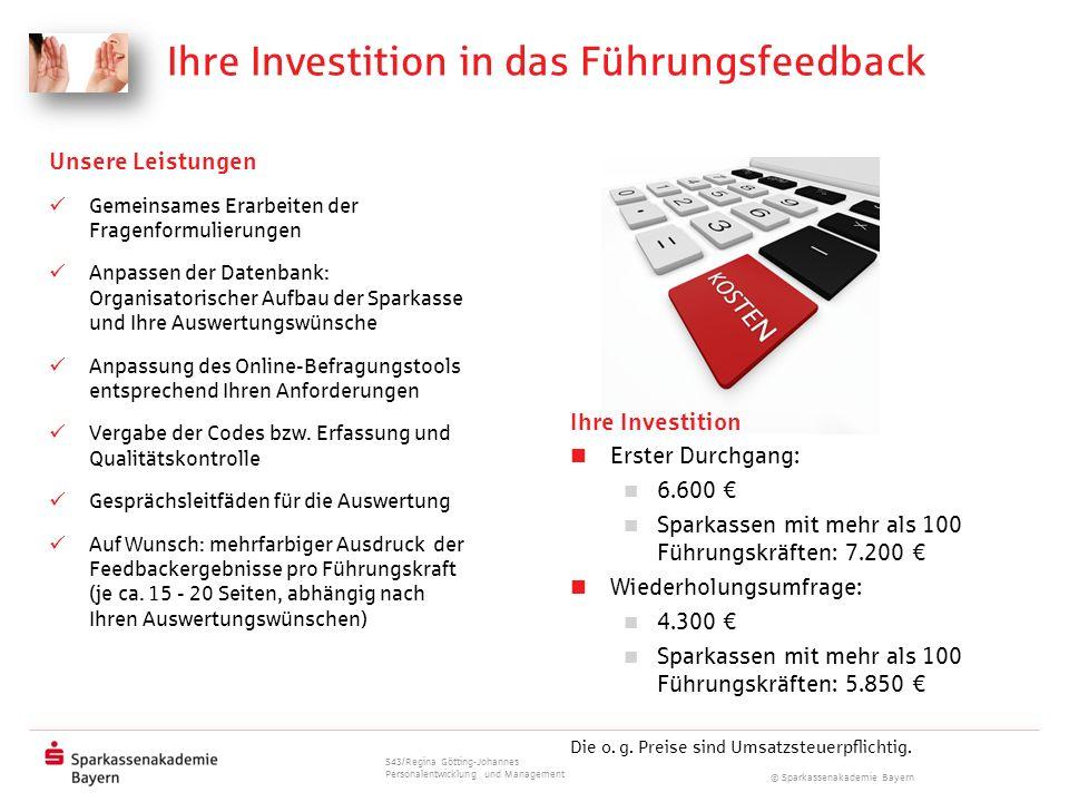 © Sparkassenakademie Bayern Ihre Investition in das Führungsfeedback Unsere Leistungen Gemeinsames Erarbeiten der Fragenformulierungen Anpassen der Da