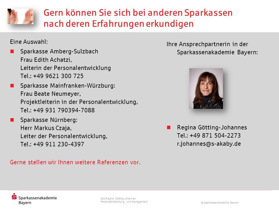 © Sparkassenakademie Bayern Gern können Sie sich bei anderen Sparkassen nach deren Erfahrungen erkundigen Eine Auswahl: Sparkasse Amberg-Sulzbach Frau