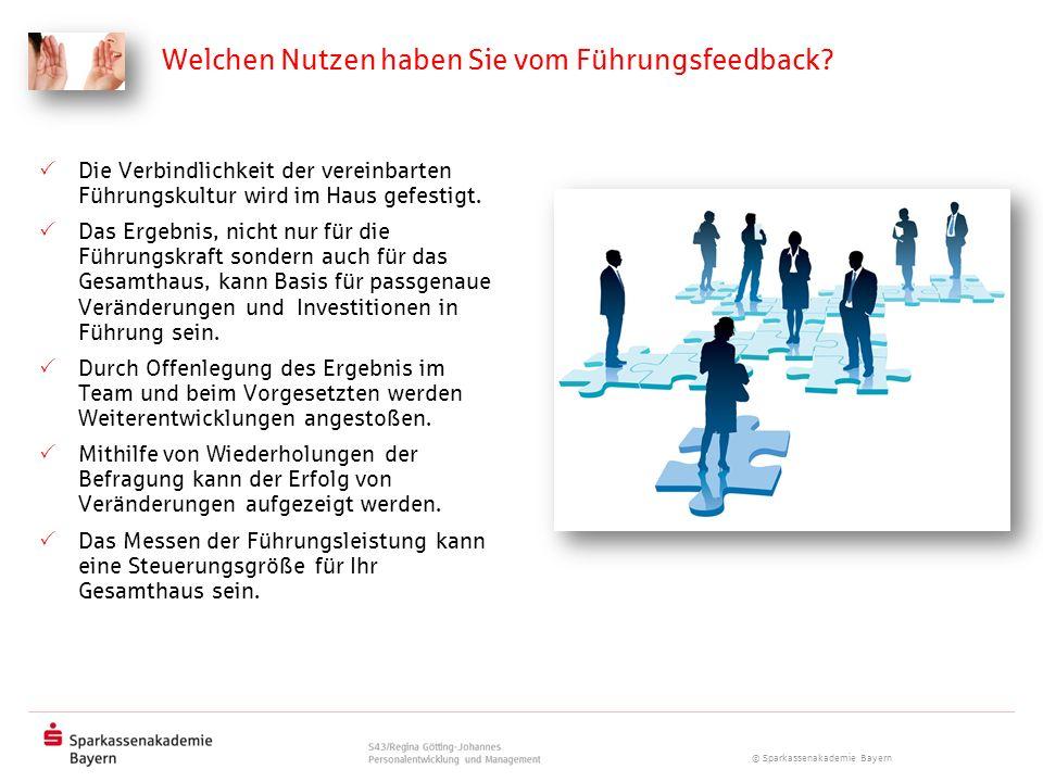 © Sparkassenakademie Bayern Welchen Nutzen haben Sie vom Führungsfeedback? Die Verbindlichkeit der vereinbarten Führungskultur wird im Haus gefestigt.