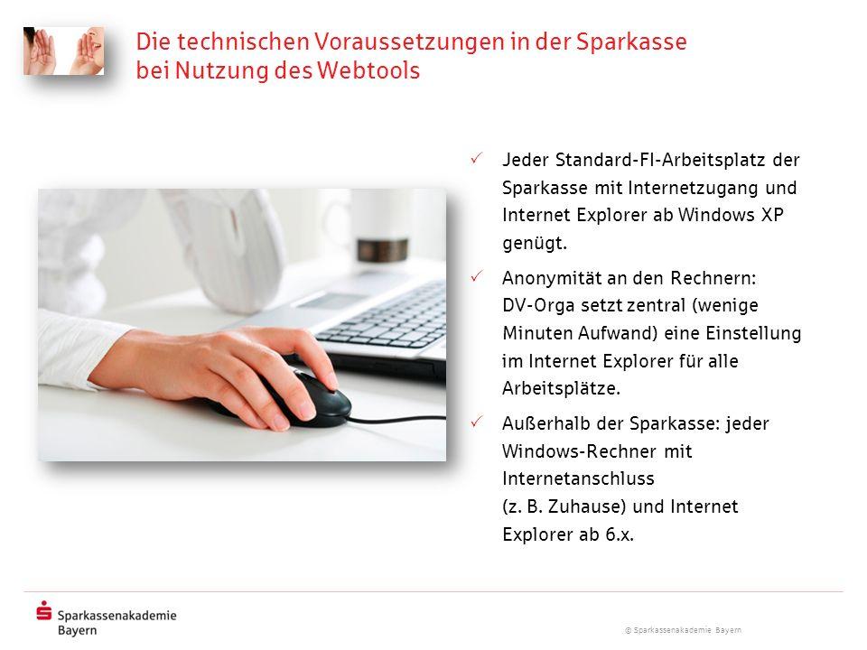 © Sparkassenakademie Bayern Die technischen Voraussetzungen in der Sparkasse bei Nutzung des Webtools Jeder Standard-FI-Arbeitsplatz der Sparkasse mit