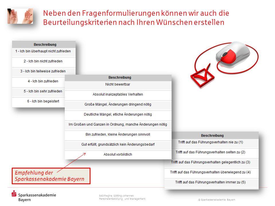 © Sparkassenakademie Bayern Neben den Fragenformulierungen können wir auch die Beurteilungskriterien nach Ihren Wünschen erstellen Empfehlung der Spar