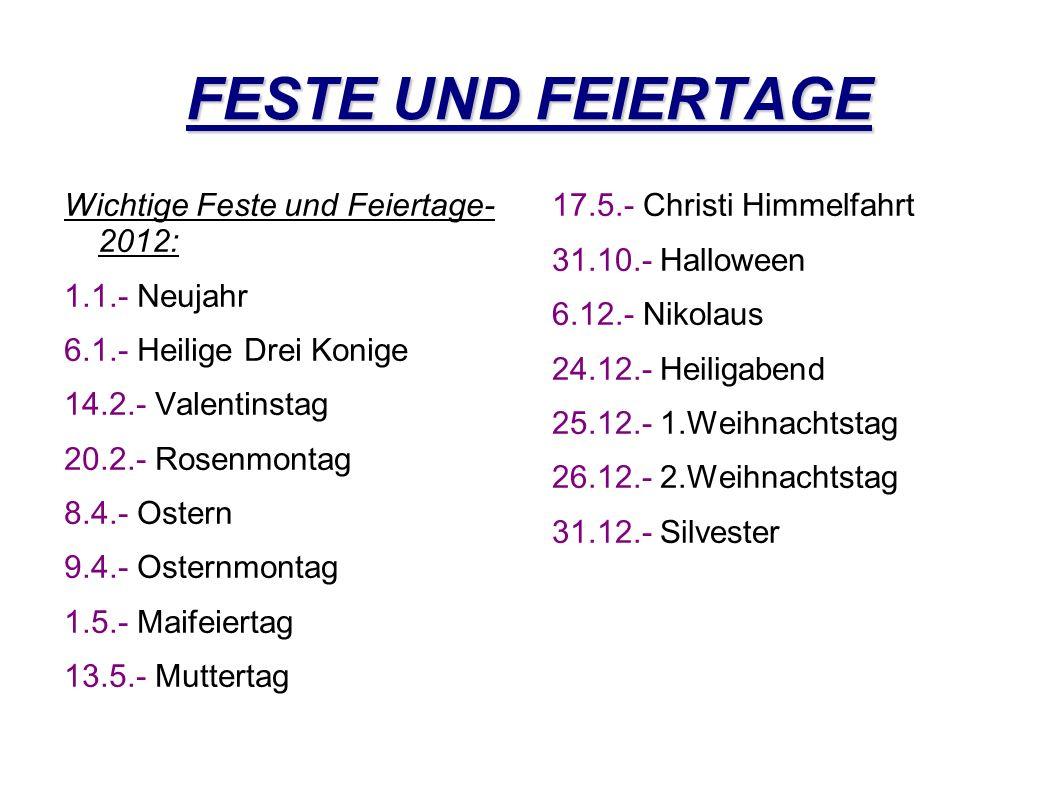 FESTE UND FEIERTAGE Wichtige Feste und Feiertage- 2012: 1.1.- Neujahr 6.1.- Heilige Drei Konige 14.2.- Valentinstag 20.2.- Rosenmontag 8.4.- Ostern 9.