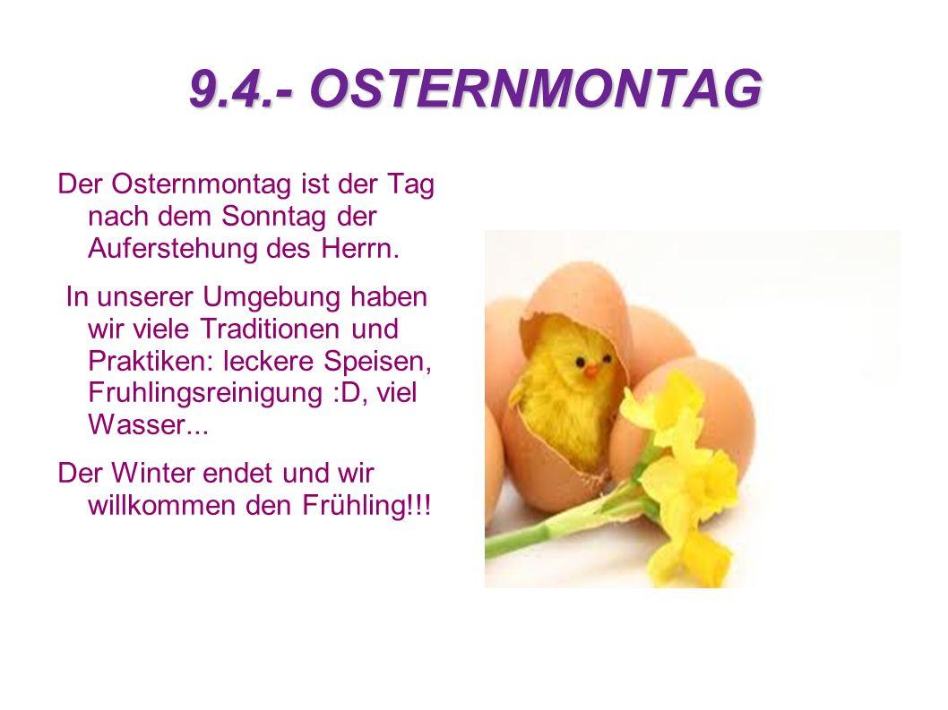9.4.- OSTERNMONTAG Der Osternmontag ist der Tag nach dem Sonntag der Auferstehung des Herrn. In unserer Umgebung haben wir viele Traditionen und Prakt