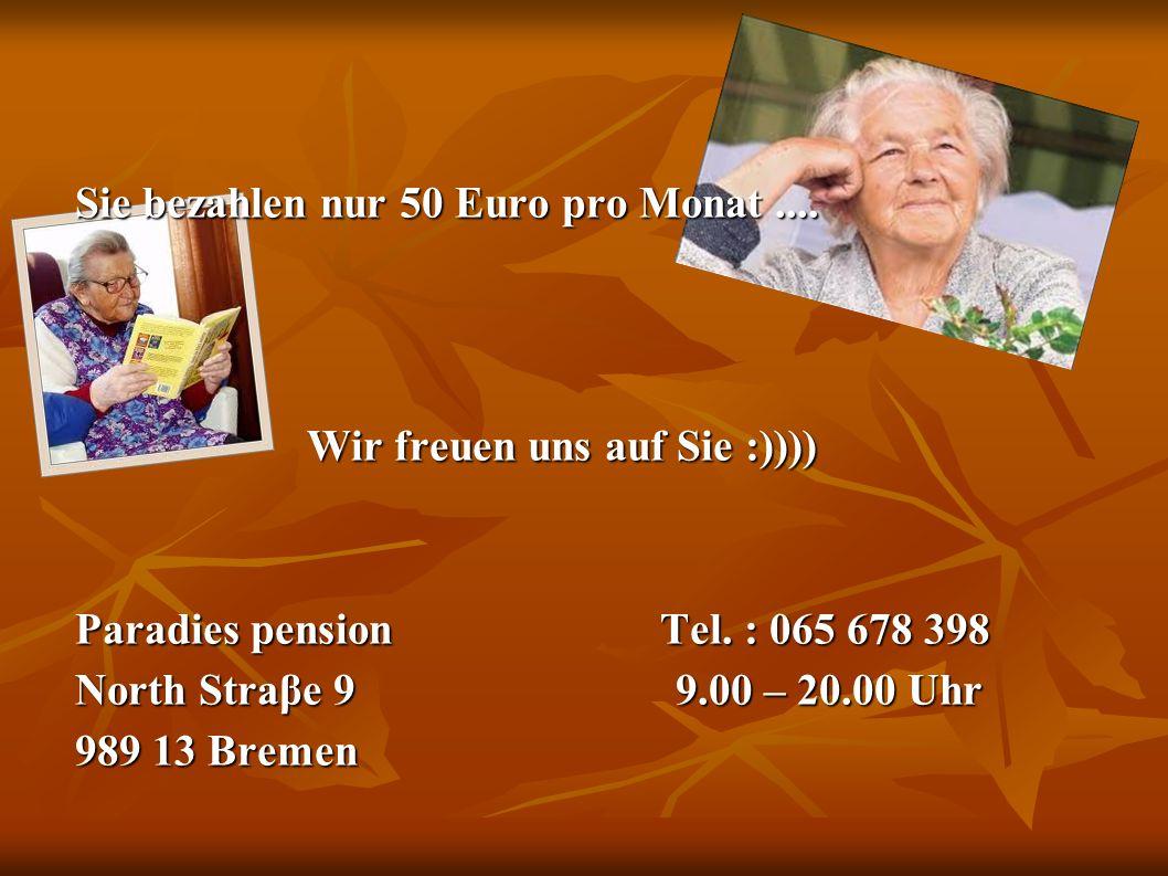 Sie bezahlen nur 50 Euro pro Monat....
