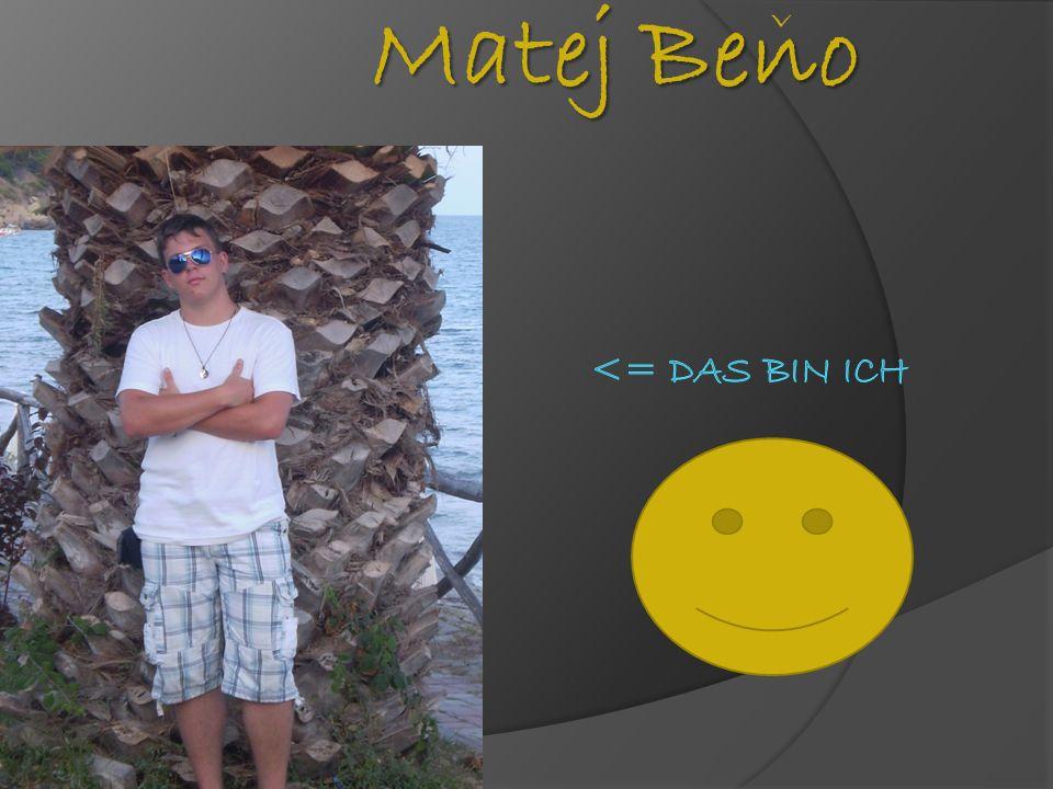Hallo alle.Ich bin Matej Beno und ich bin 18 Jahre alt.