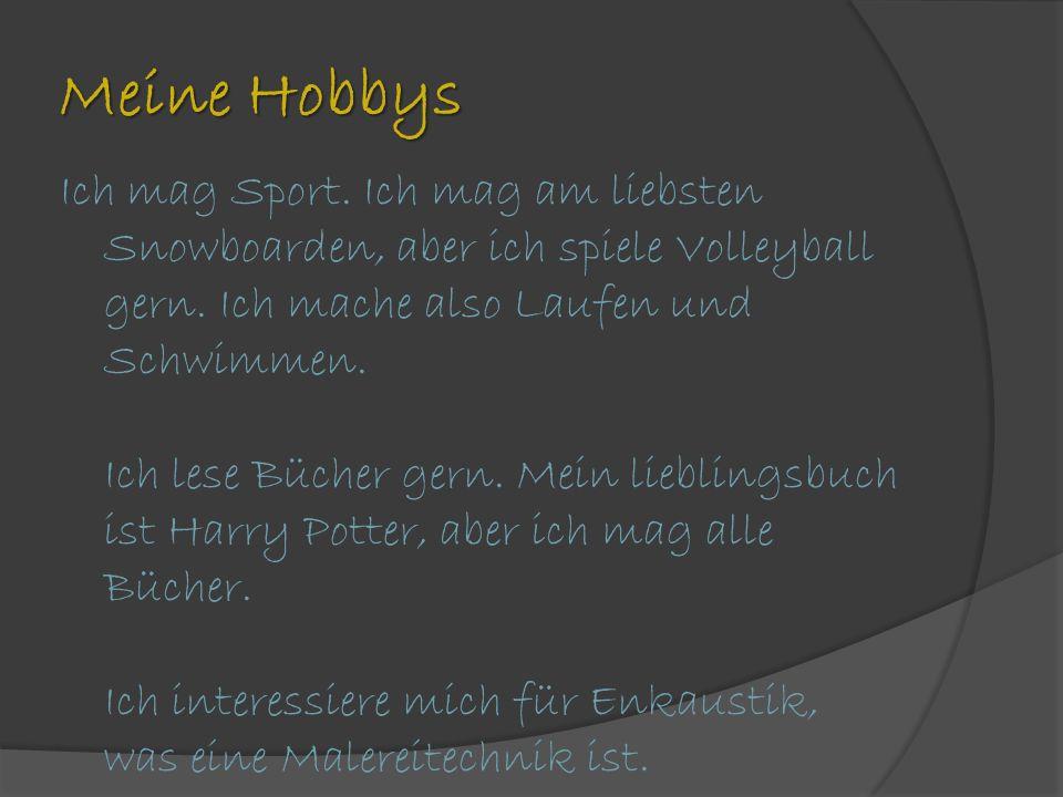 Meine Hobbys Ich mag Sport.Ich mag am liebsten Snowboarden, aber ich spiele Volleyball gern.