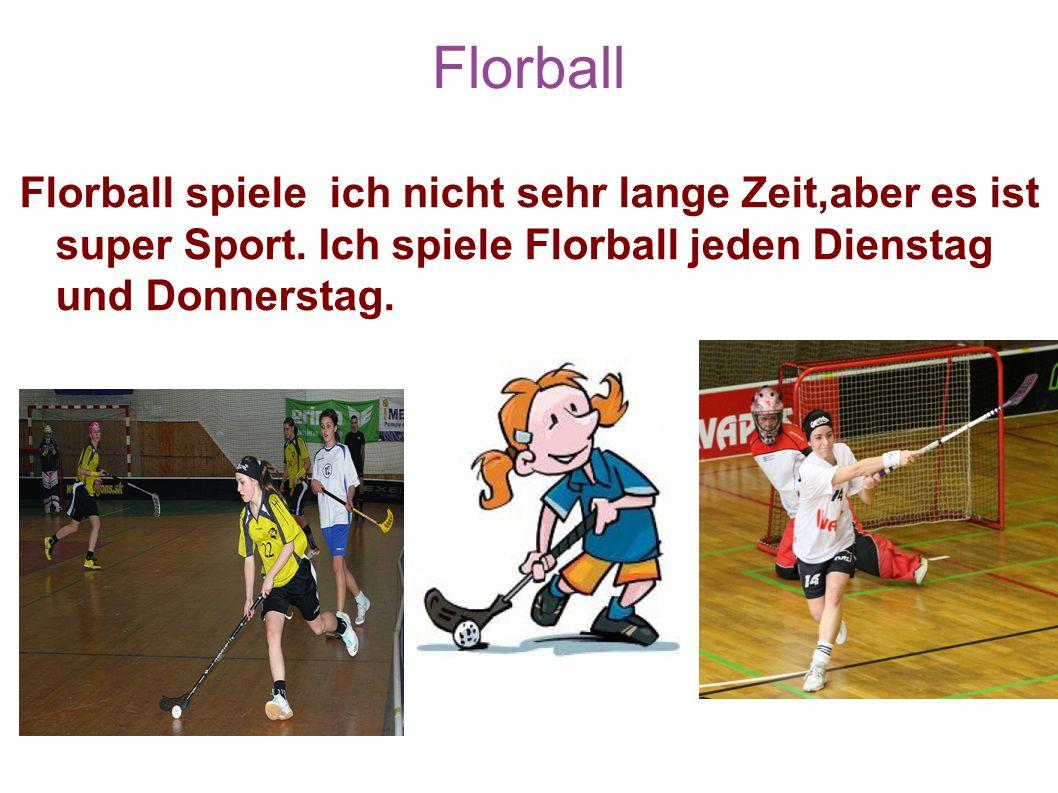 Florball Florball spiele ich nicht sehr lange Zeit,aber es ist super Sport. Ich spiele Florball jeden Dienstagund Donnerstag.