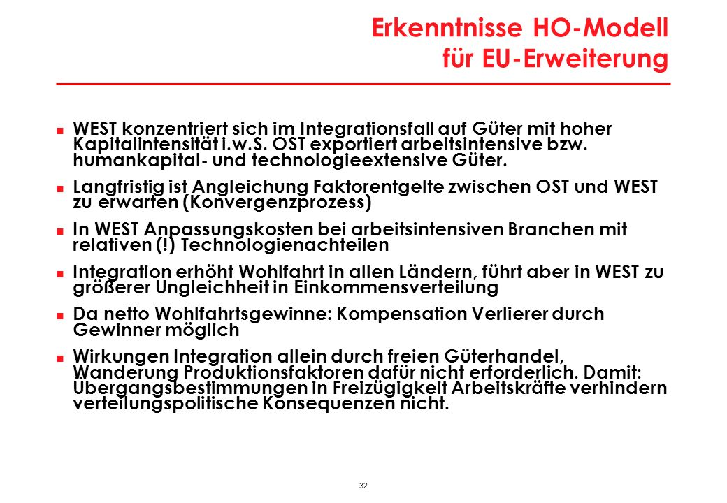 32 Erkenntnisse HO-Modell für EU-Erweiterung WEST konzentriert sich im Integrationsfall auf Güter mit hoher Kapitalintensität i.w.S. OST exportiert ar