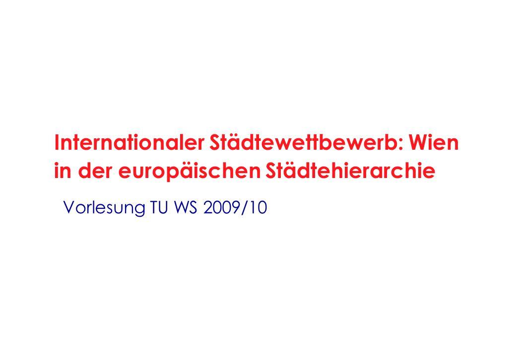 Vorlesung TU WS 2009/10 Internationaler Städtewettbewerb: Wien in der europäischen Städtehierarchie