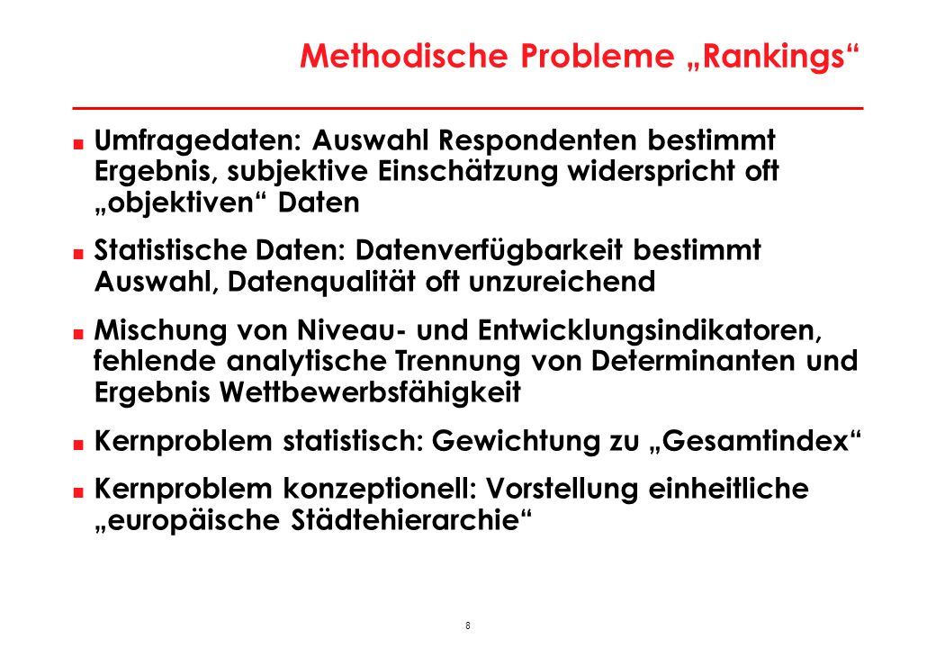 8 Methodische Probleme Rankings Umfragedaten: Auswahl Respondenten bestimmt Ergebnis, subjektive Einschätzung widerspricht oft objektiven Daten Statis