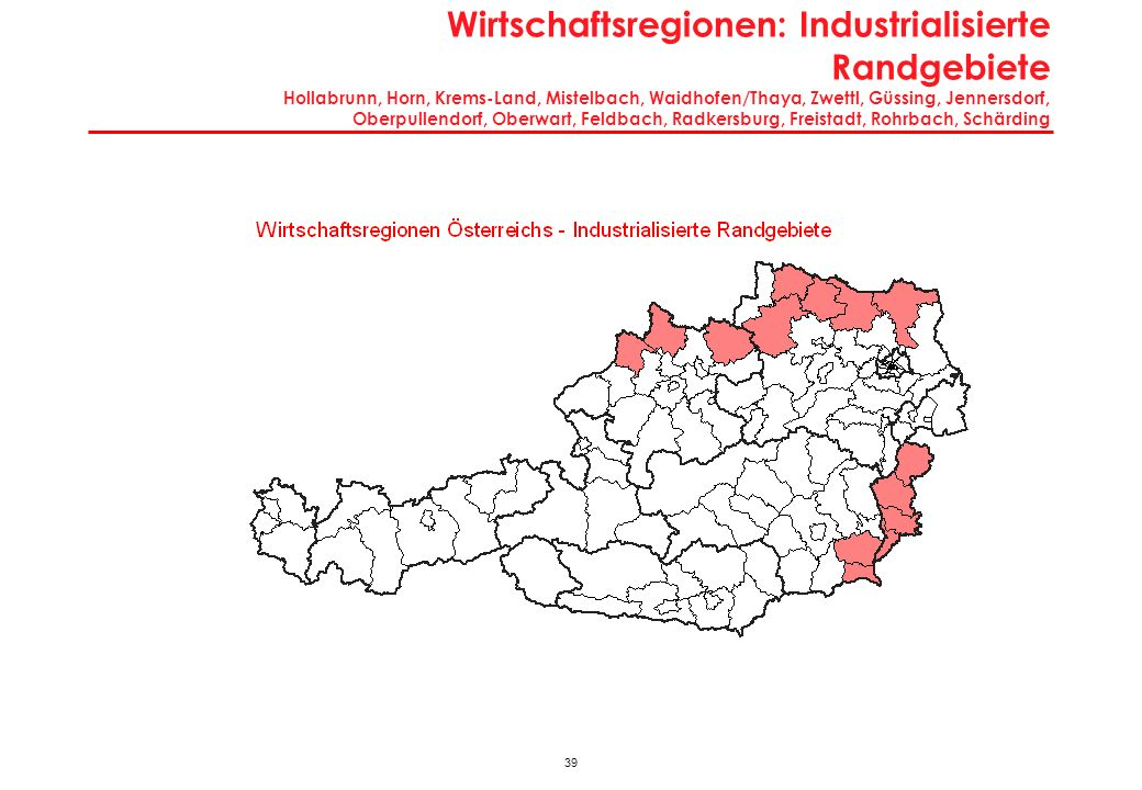 39 Wirtschaftsregionen: Industrialisierte Randgebiete Hollabrunn, Horn, Krems-Land, Mistelbach, Waidhofen/Thaya, Zwettl, Güssing, Jennersdorf, Oberpul