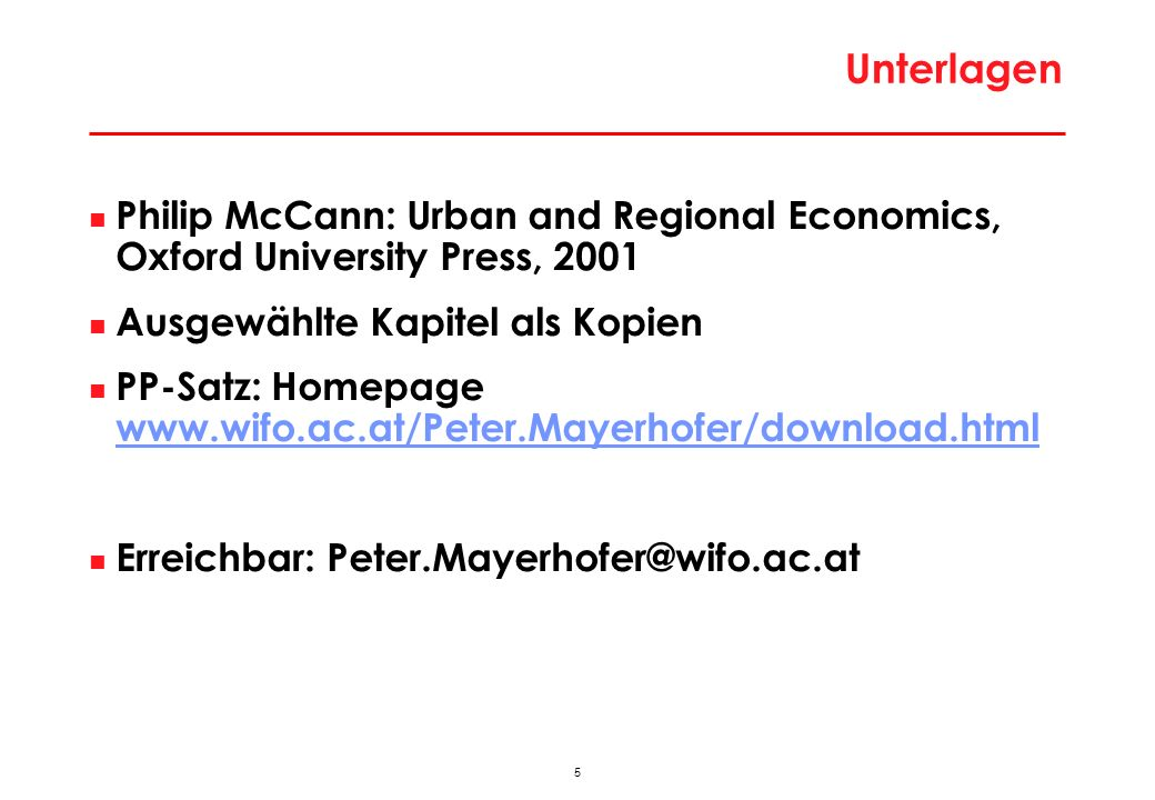 5 Unterlagen Philip McCann: Urban and Regional Economics, Oxford University Press, 2001 Ausgewählte Kapitel als Kopien PP-Satz: Homepage www.wifo.ac.at/Peter.Mayerhofer/download.html www.wifo.ac.at/Peter.Mayerhofer/download.html Erreichbar: Peter.Mayerhofer@wifo.ac.at