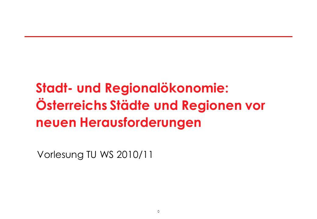 0 Vorlesung TU WS 2010/11 Stadt- und Regionalökonomie: Österreichs Städte und Regionen vor neuen Herausforderungen