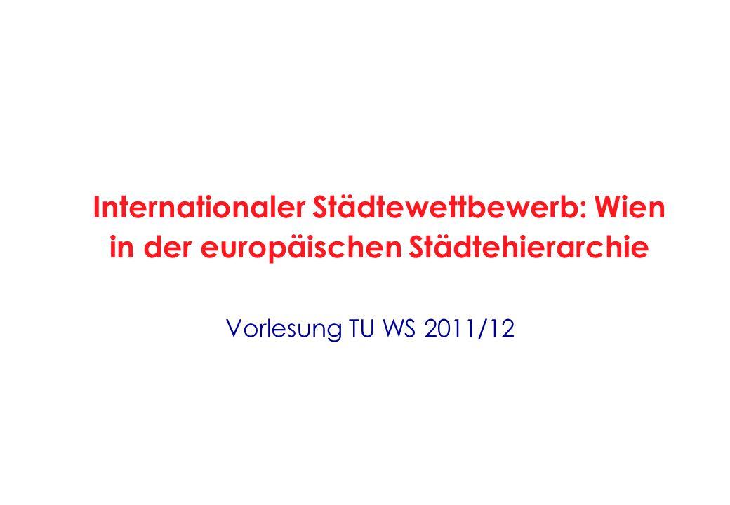 Vorlesung TU WS 2011/12 Internationaler Städtewettbewerb: Wien in der europäischen Städtehierarchie