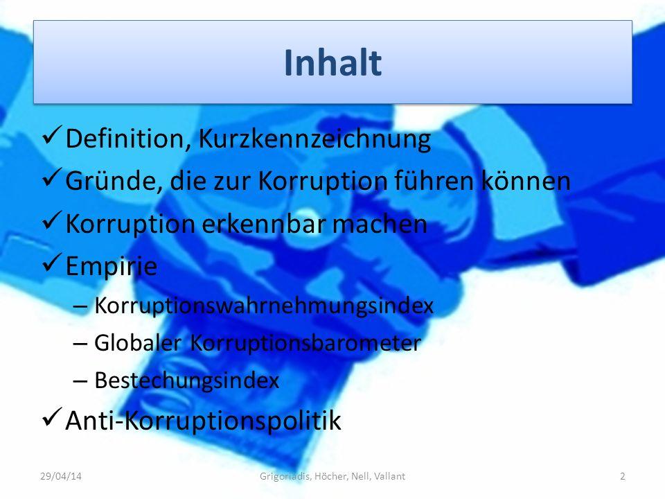 Inhalt Definition, Kurzkennzeichnung Gründe, die zur Korruption führen können Korruption erkennbar machen Empirie – Korruptionswahrnehmungsindex – Glo