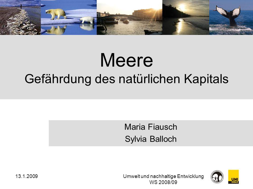13.1.2009Umwelt und nachhaltige Entwicklung WS 2008/09 Meere Gefährdung des natürlichen Kapitals Maria Fiausch Sylvia Balloch