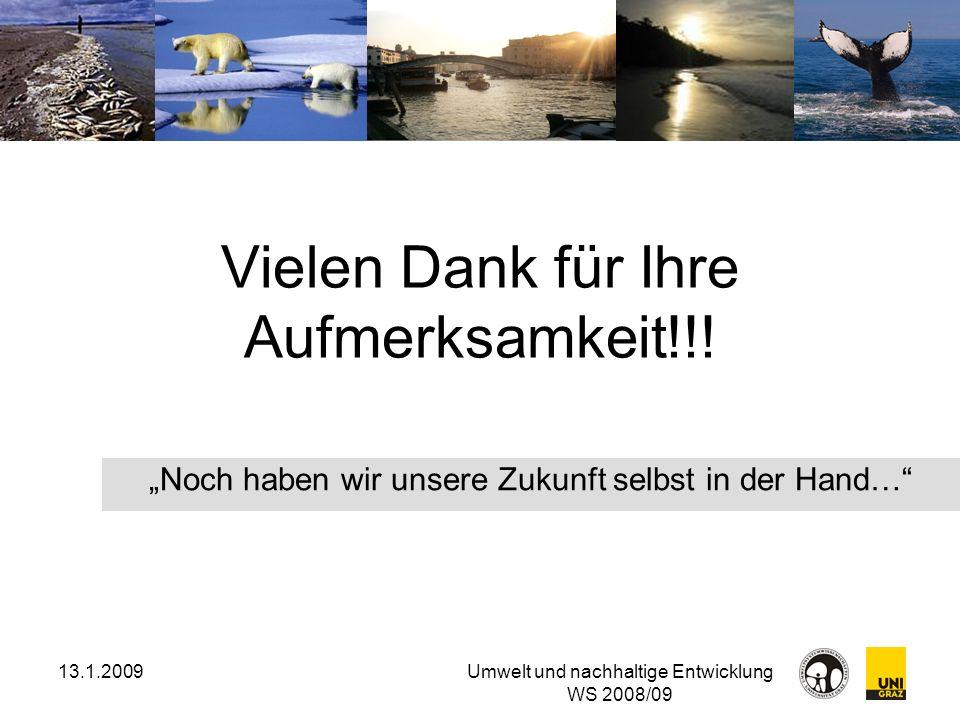 13.1.2009Umwelt und nachhaltige Entwicklung WS 2008/09 Vielen Dank für Ihre Aufmerksamkeit!!! Noch haben wir unsere Zukunft selbst in der Hand…