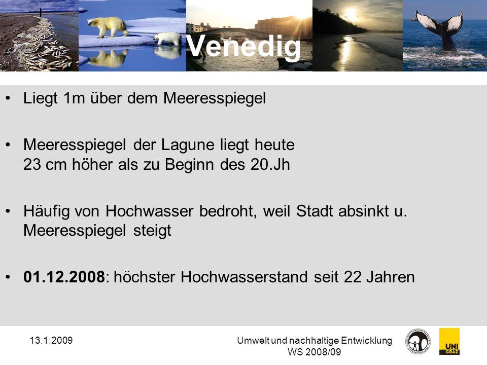 13.1.2009Umwelt und nachhaltige Entwicklung WS 2008/09 Venedig Liegt 1m über dem Meeresspiegel Meeresspiegel der Lagune liegt heute 23 cm höher als zu