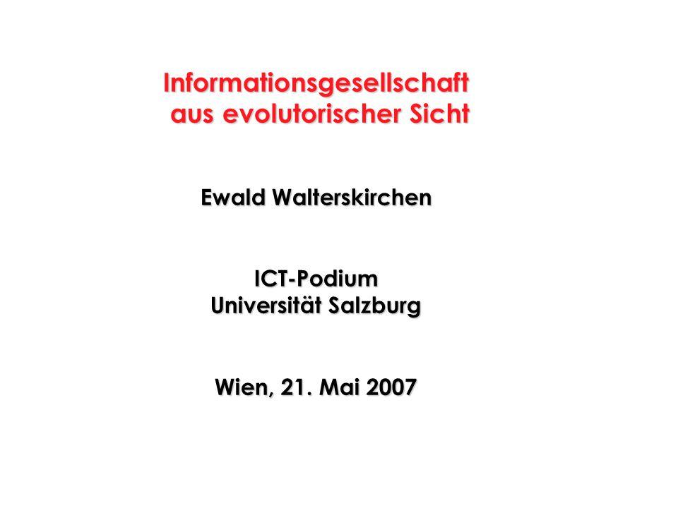 Informationsgesellschaft aus evolutorischer Sicht aus evolutorischer Sicht Ewald Walterskirchen ICT-Podium Universität Salzburg Wien, 21. Mai 2007