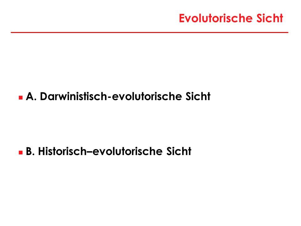 Evolutorische Sicht A. Darwinistisch-evolutorische Sicht B. Historisch–evolutorische Sicht