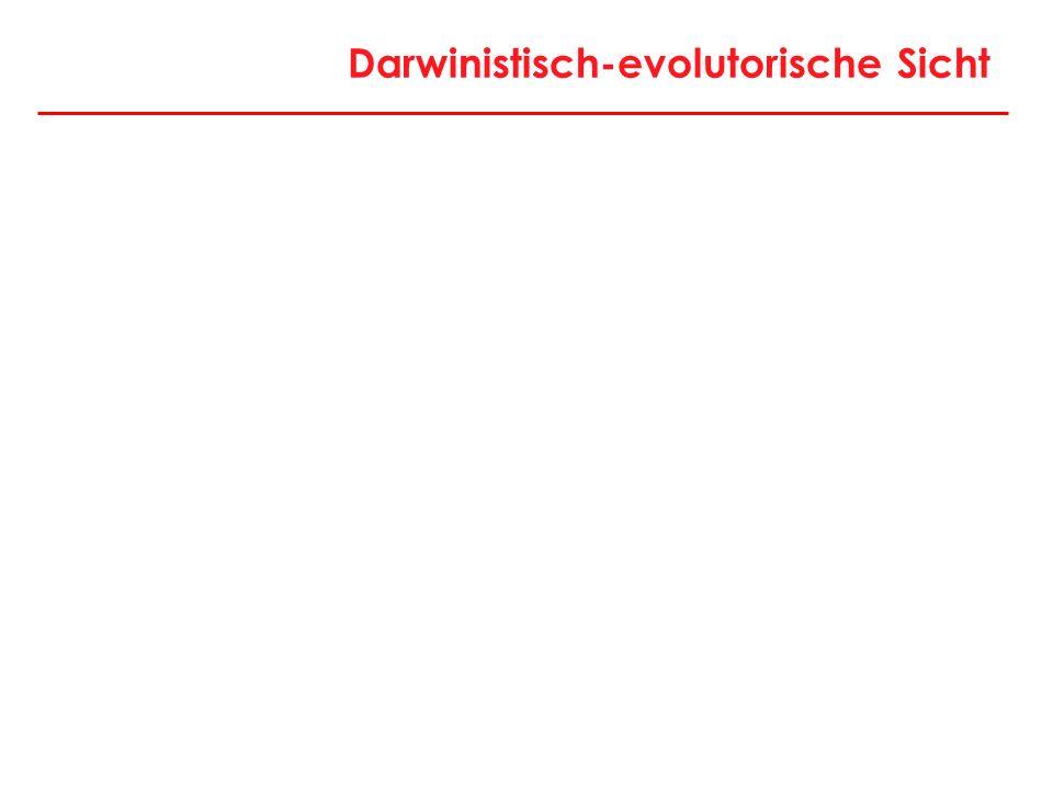 Darwinistisch-evolutorische Sicht