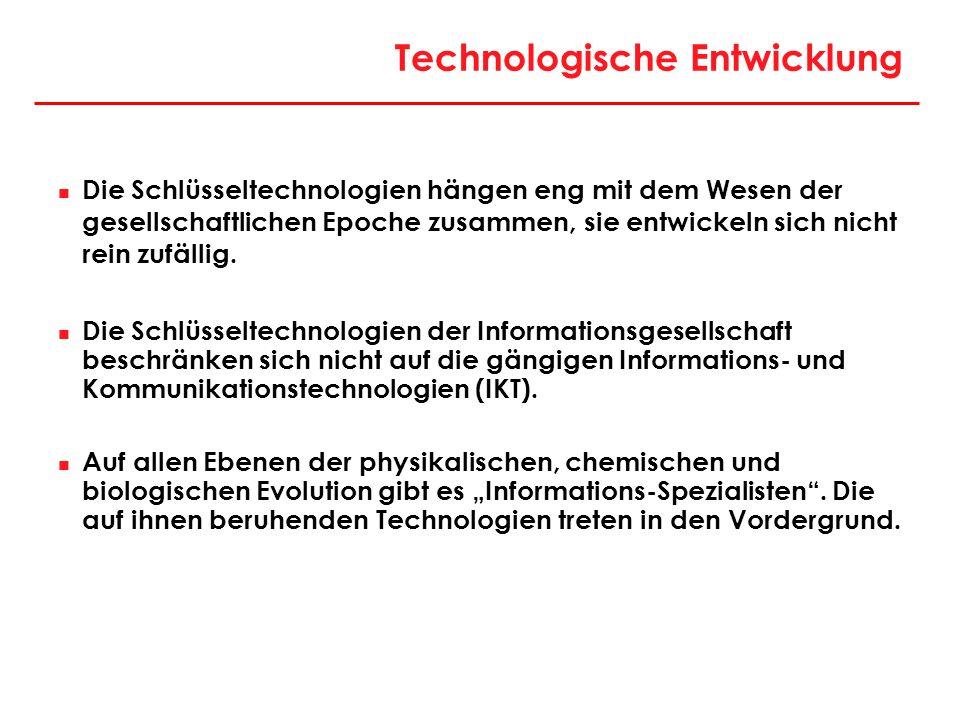 Technologische Entwicklung Die Schlüsseltechnologien hängen eng mit dem Wesen der gesellschaftlichen Epoche zusammen, sie entwickeln sich nicht rein z