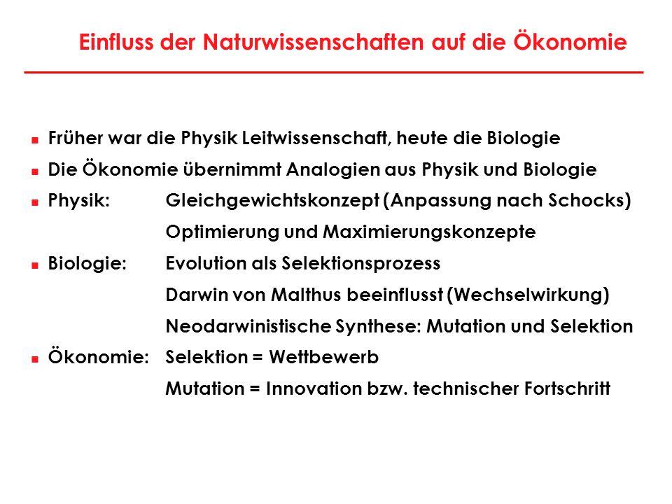 Einfluss der Naturwissenschaften auf die Ökonomie Früher war die Physik Leitwissenschaft, heute die Biologie Die Ökonomie übernimmt Analogien aus Phys