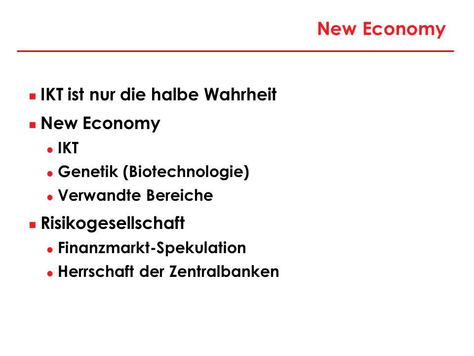 New Economy IKT ist nur die halbe Wahrheit New Economy IKT Genetik (Biotechnologie) Verwandte Bereiche Risikogesellschaft Finanzmarkt-Spekulation Herr